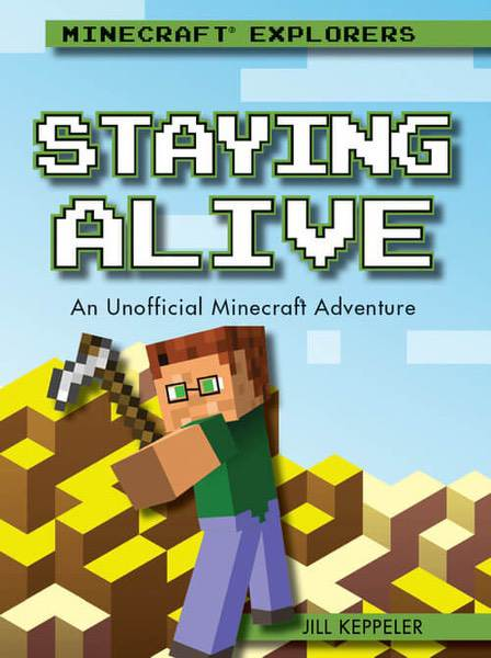 Staying Alive: An Unofficial Minecraft® Adventure