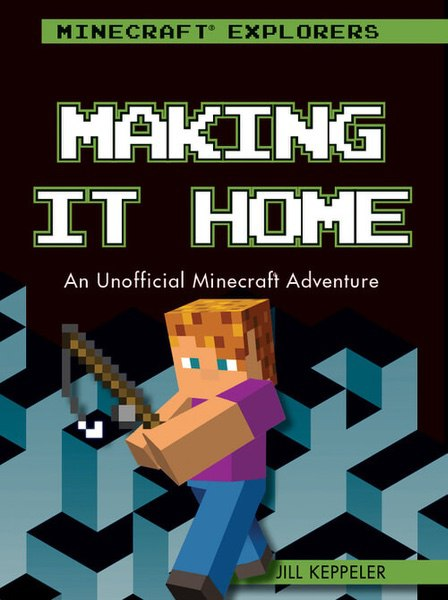 Making It Home: An Unofficial Minecraft® Adventure